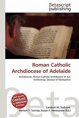 Roman Catholic Archdiocese of Adelaide (Paperback): Lambert M. Surhone, Mariam T. Tennoe, Susan F. Henssonow