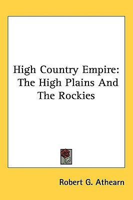 High Country Empire - The High Plains and the Rockies (Paperback): Robert G. Athearn