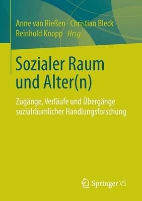 Sozialer Raum Und Alter(n) - Zugange, Verlaufe Und Ubergange Sozialraumlicher Handlungsforschung (German, Paperback): Anne Van...