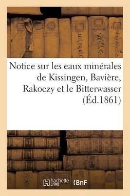 Notice Sur Les Eaux Minerales de Kissingen, Baviere, Rakoczy Et Le Bitterwasser (French, Paperback):