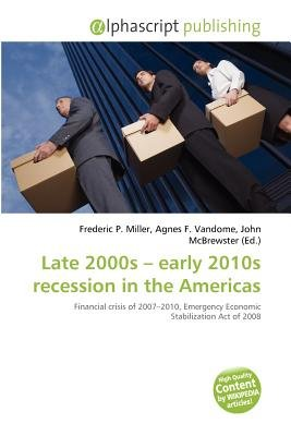 Late 2000s - Early 2010s Recession in the Americas (Paperback): Frederic P. Miller, Agnes F. Vandome, John McBrewster