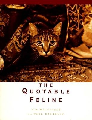 The Quotable Feline (Hardcover, illustrated edition): Jim Dratfield, Tanya Stone