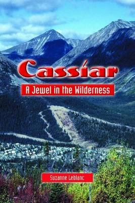 Cassiar - A Jewel in the Wilderness (Paperback): Suzanne Leblanc