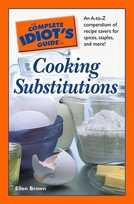 The Complete Idiot's Guide to Cooking Substitutions (Hardcover): Ellen Brown