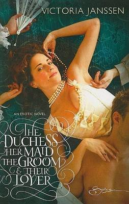 Duchess, Her Maid, the Groom & Their Lover (Electronic book text): Victoria Janssen