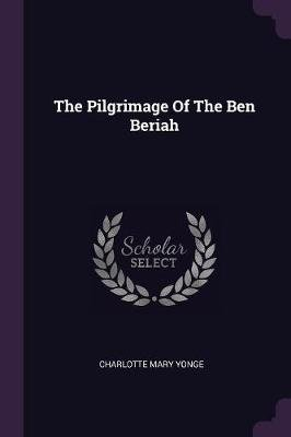 The Pilgrimage of the Ben Beriah (Paperback): Charlotte Mary Yonge