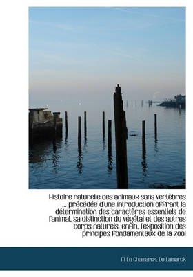 Histoire Naturelle Des Animaux Sans Vert Bres ... PR C D E D'Une Introduction Offrant La D Termination Des Caract Res...
