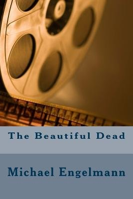 The Beautiful Dead (Paperback): Michael Evan Engelmann