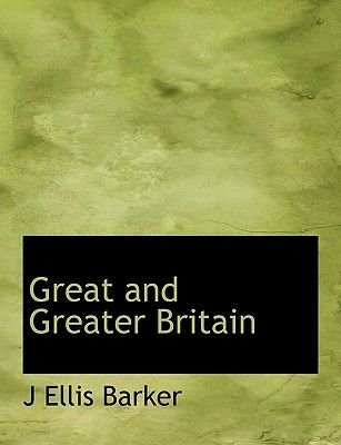 Great and Greater Britain (Large print, Paperback, large type edition): J.Ellis Barker