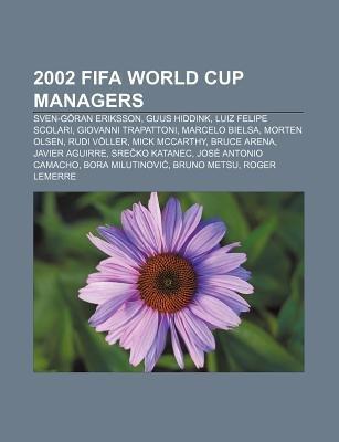 2002 Fifa World Cup Managers - Sven-Goran Eriksson, Guus Hiddink, Luiz Felipe Scolari, Giovanni Trapattoni, Marcelo Bielsa,...