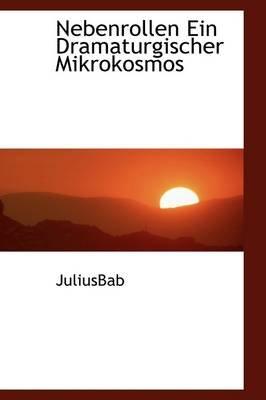 Nebenrollen Ein Dramaturgischer Mikrokosmos (Hardcover): Julius Bab