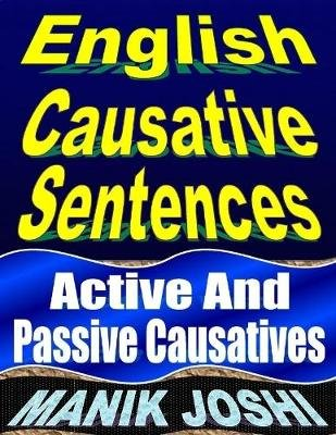 English Causative Sentences: Active and Passive Causatives (Electronic book text): Manik Joshi