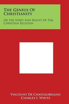 The Genius of Christianity - Or the Spirit and Beauty of the Christian Religion (Paperback): Viscount De Chateaubriand