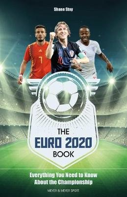 The Euro 2020 - Everything You Need to Know about the Championship (Paperback): Shane Stay