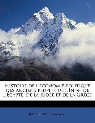 Histoire de L' Conomie Politique Des Anciens Peuples de L'Inde, de L' Gypte, de La Jud E Et de La Gr Ce Volume...