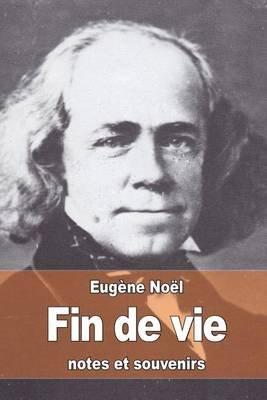 Fin de Vie - Notes Et Souvenirs (French, Paperback): Eugene Noel