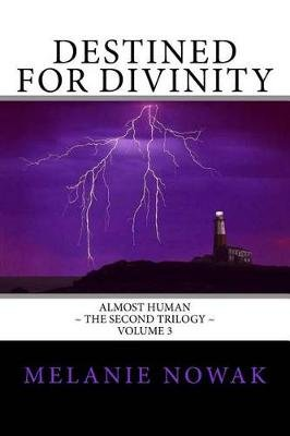 Destined for Divinity - Almost Human the Second Trilogy Volume 3 (Paperback): Melanie Nowak