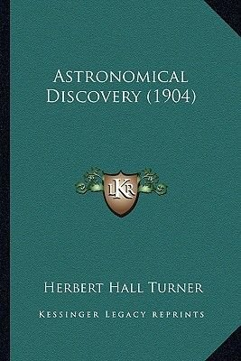 Astronomical Discovery (1904) (Paperback): Herbert Hall Turner