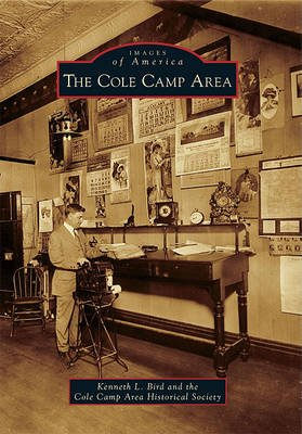 The Cole Camp Area (Paperback): Kenneth L Bird, Cole Camp Area Historical Society