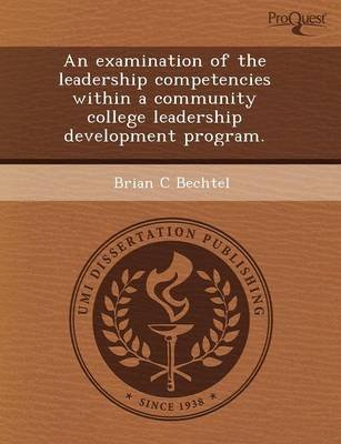 An Examination of the Leadership Competencies Within a Community College Leadership Development Program (Paperback): Jason...