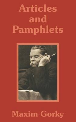 Maxim Gorky - Articles and Pamphlets (Paperback): Maxim Gorky