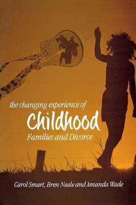 The Changing Experience of Childhood - Families and Divorce (Paperback): Carol Smart, Bren Neale, Amanda Wade