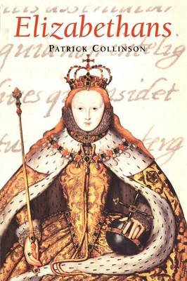 Elizabethans (Paperback, 2nd Revised edition): Patrick Collinson