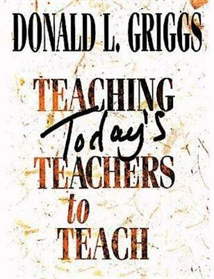 Teaching Today's Teachers to Teach (Electronic book text): Donald L. Griggs