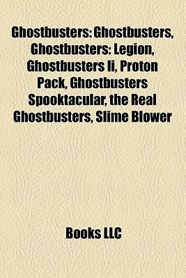 Ghostbusters - Ghostbusters: Legion, Ghostbusters II, League of Steam, Proton Pack, Ghostbusters Spooktacular, 55 Central Park...