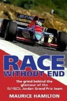 Race without End - Grind Behind the Glamour of the Sasol Jordan Grand Prix Team (Hardcover): Maurice Hamilton