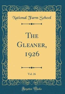 The Gleaner, 1926, Vol. 26 (Classic Reprint) (Hardcover): National Farm School