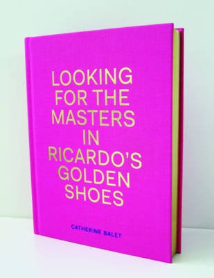 Looking for the Masters in Ricardo's Golden Shoes (Hardcover): Catherine Balet
