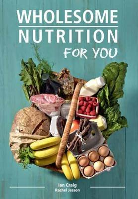 Wholesome Nutrition For You (Paperback): Ian Craig, Rachel Jesson