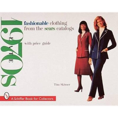 Fashionable Clothing from the Sears Catalogs - Late 1970s (Paperback): Tina Skinner