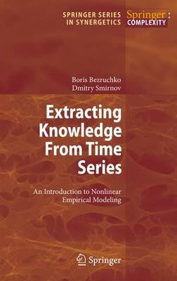Extracting Knowledge From Time Series - An Introduction to Nonlinear Empirical Modeling (Hardcover, Edition.): Boris P....