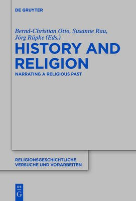 History and Religion - Narrating a Religious Past (Book): Bernd-Christian Otto, Susanne Rau, Jorg Rupke