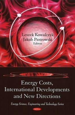 Energy Costs, International Developments & New Directions (Hardcover, New): Leszek Kowalczyk, Jakub Piotrowski