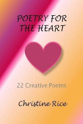Poetry for the Heart (Electronic book text): Christine Rice