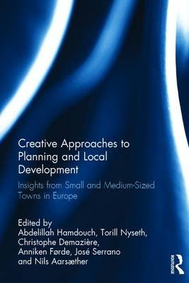 Creative Approaches to Planning and Local Development - Insights from Small and Medium-Sized Towns in Europe (Hardcover):...
