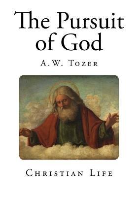 The Pursuit of God (Paperback): A.W. Tozer