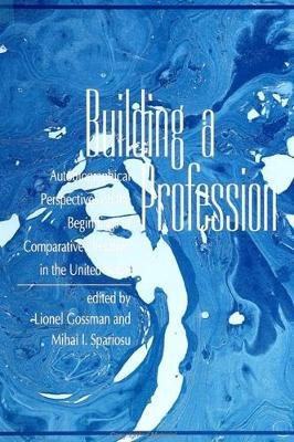 Building a Profession - Autobiographical Perspectives on the History of Comparative Literature in the United States...