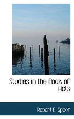 Studies in the Book of Acts (Paperback): Robert Elliott Speer