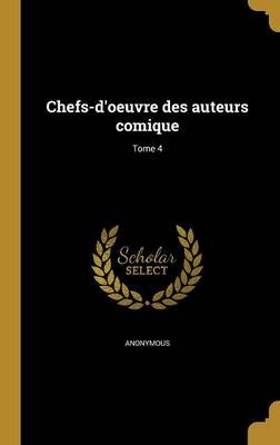 Chefs-D'Oeuvre Des Auteurs Comique; Tome 4 (French, Hardcover): Anonymous