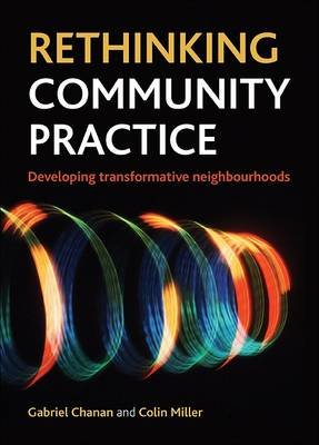 Rethinking Community Practice - Developing Transformative Neighbourhoods (Hardcover, New): Gabriel Chanan, Colin Miller