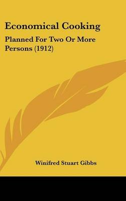 Economical Cooking - Planned for Two or More Persons (1912) (Hardcover): Winifred stuart gibbs