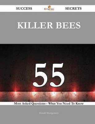 Killer Bees 55 Success Secrets - 55 Most Asked Questions on Killer Bees - What You Need to Know (Paperback): Donald Montgomery