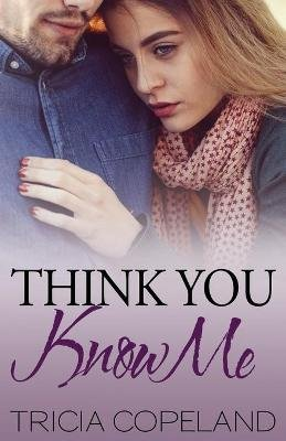 Think You Know Me (Paperback): Tricia Copeland