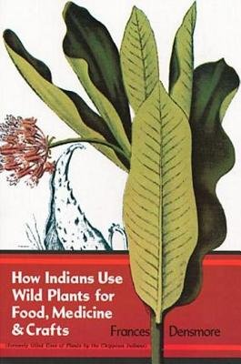 How Indians Use Wild Plants for Food, Medicine & Crafts (Electronic book text): Frances Densmore