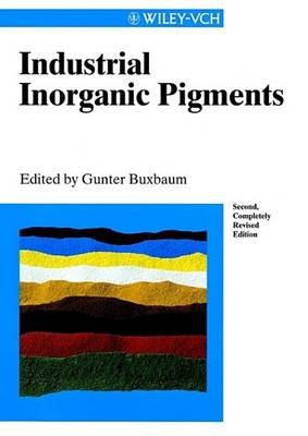 Industrial Inorganic Pigments (Electronic book text, 2nd, Complete New Revised Edition): Gunter Buxbaum