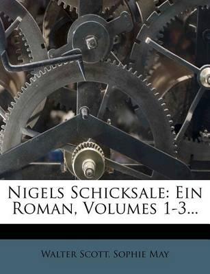 Nigels Schicksale - Ein Roman, Erstes Bis Drittes Baendchen (English, German, Paperback): Walter Scott, Sophie May